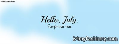 Wallpapers, Pictures, Photos, Pics Only For Your PC, Laptop, IPhone,  Windows Vista, Other Mobile Device. Hello July Facebook Covers